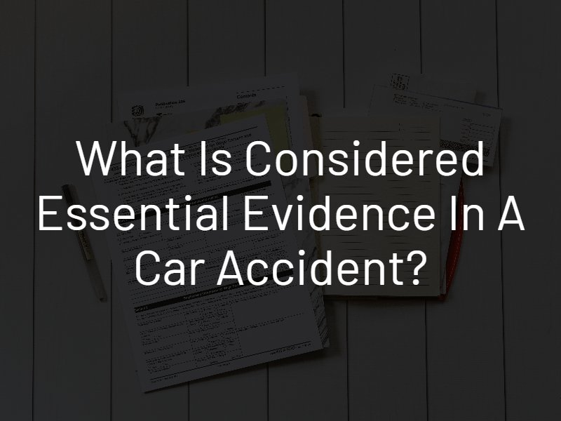 essential evidence in a car accident