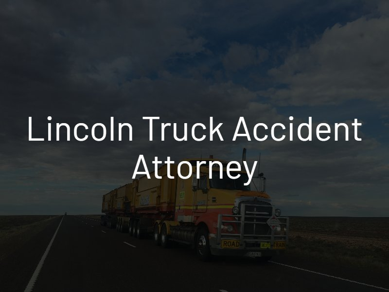 Lincoln truck accident lawyer